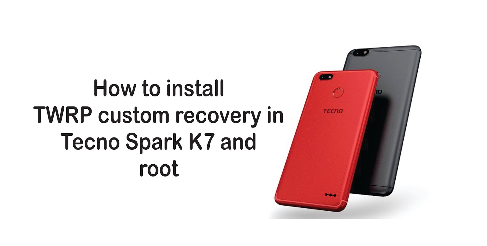 How to install TWRP custom recovery in Tecno Spark K7 and